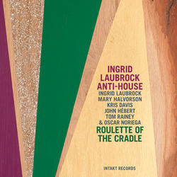 Anti-House / Roulette of the Cradle - Intakt CD 252/2015
