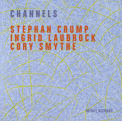 Stephan Crump/Ingrid Laubrock/Cory Smythe - Channels - Intakt Records