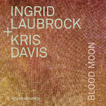 Kris Davis/Ingrid Laubrock BLOOD MOON released on Intakt Records