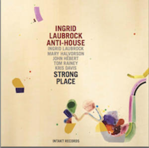 Anti-House / Strong Place - Intakt CD 208/2013