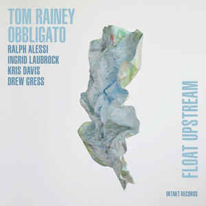 Tom Rainey Trio/Obbligato - Float Upstream - Intakt Records