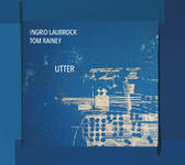 Ingrid Laubrock/Tom Rainey 'Utter'
